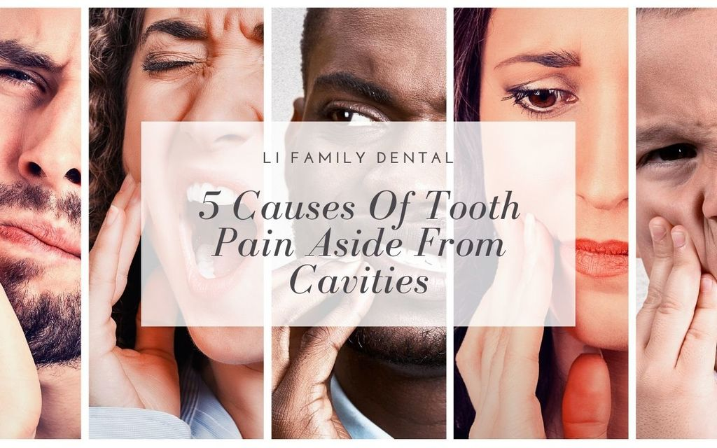 5 Causes of Tooth Pain Aside from Cavities - Li Family Dental