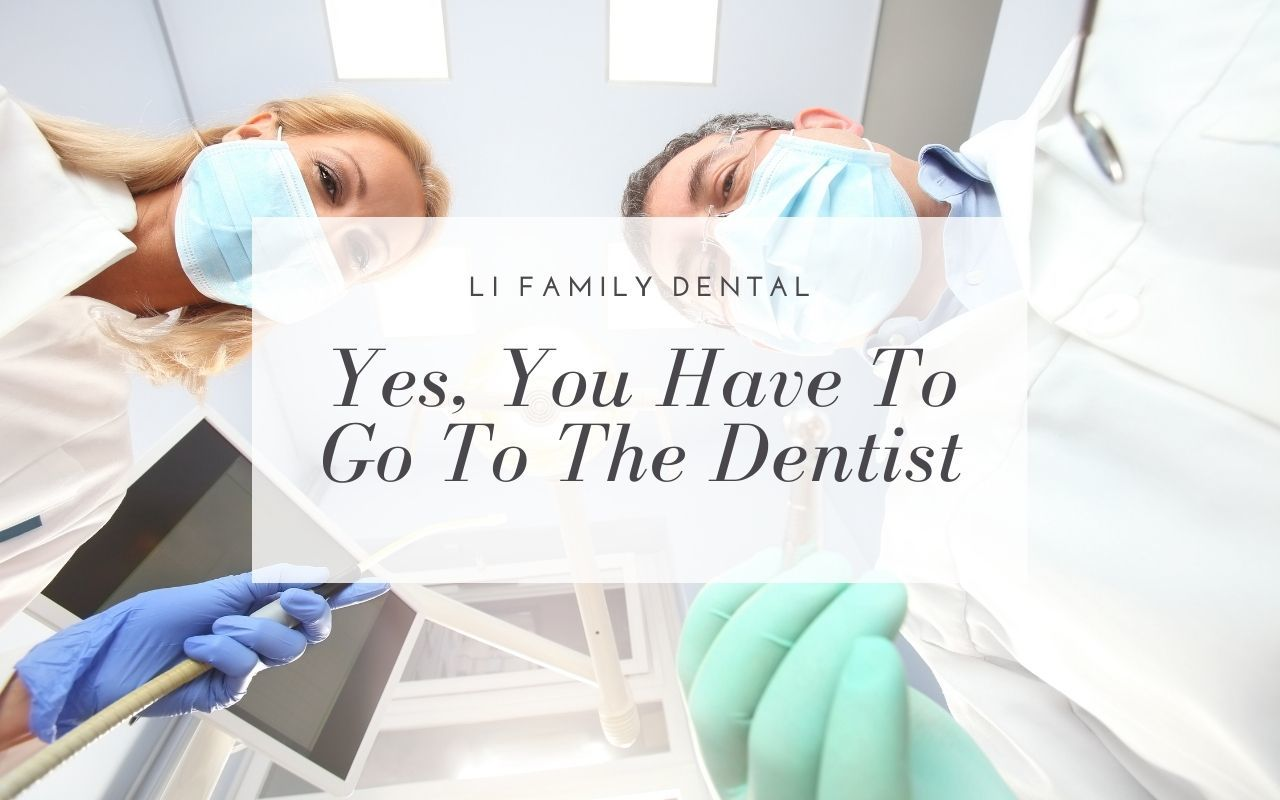 Yes, You Have To Go To The Dentist