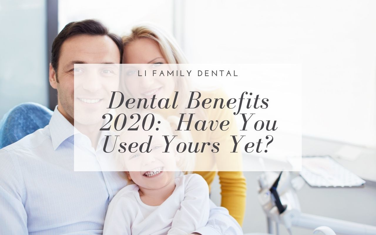 DENTAL BENEFITS 2020:  Have You Used Yours Yet?